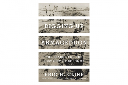 """Digging Up Armageddon: The Search for the Lost City of Solomon,"" by Eric Cline"
