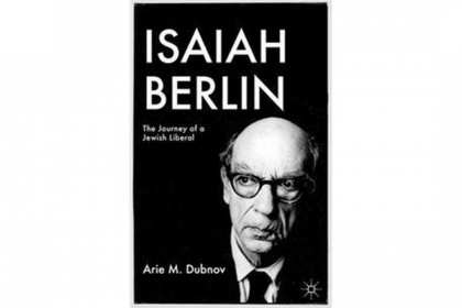 """Isaiah Berlin: The Journey of a Jewish Liberal,"" by Arie Dubnov"